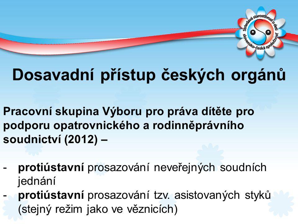 Dosavadní přístup českých orgánů Pracovní skupina Výboru pro práva dítěte pro podporu opatrovnického a rodinněprávního soudnictví (2012) – -protiústav