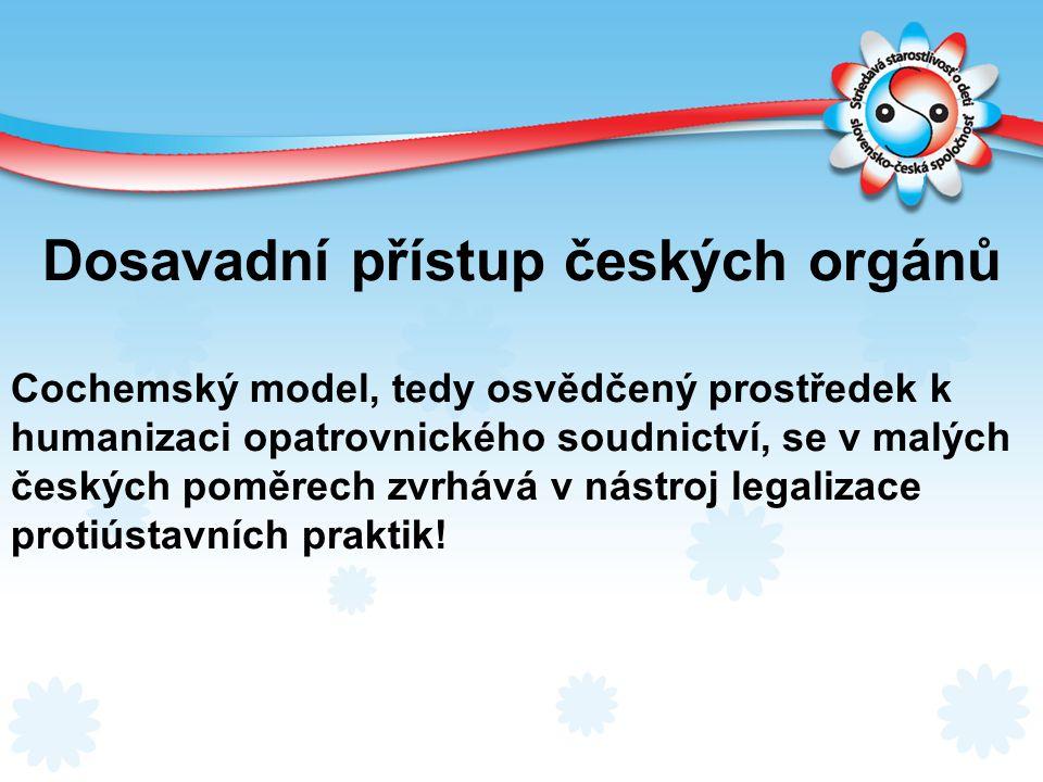 Dosavadní přístup českých orgánů Cochemský model, tedy osvědčený prostředek k humanizaci opatrovnického soudnictví, se v malých českých poměrech zvrhá