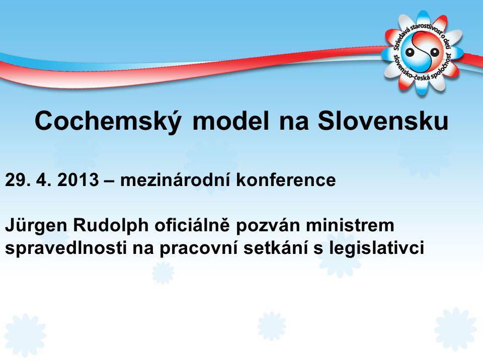 Cochemský model na Slovensku 29. 4. 2013 – mezinárodní konference Jürgen Rudolph oficiálně pozván ministrem spravedlnosti na pracovní setkání s legisl