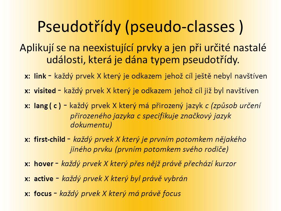 Pseudotřídy (pseudo-classes ) Aplikují se na neexistující prvky a jen při určité nastalé události, která je dána typem pseudotřídy.