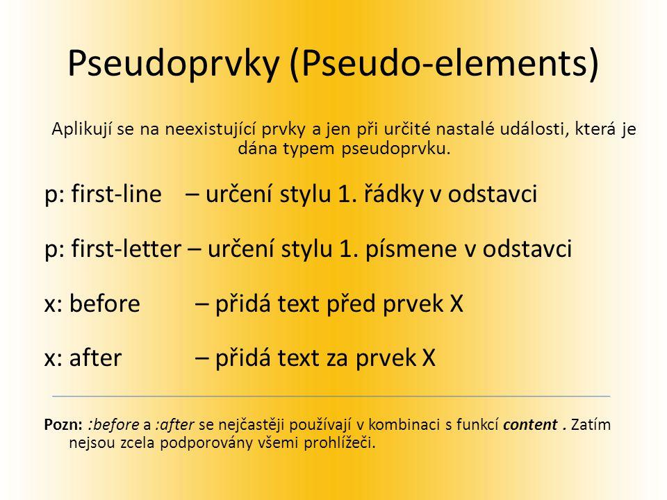 Pseudoprvky (Pseudo-elements) Aplikují se na neexistující prvky a jen při určité nastalé události, která je dána typem pseudoprvku.