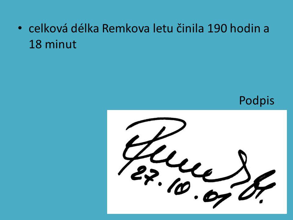 celková délka Remkova letu činila 190 hodin a 18 minut Podpis