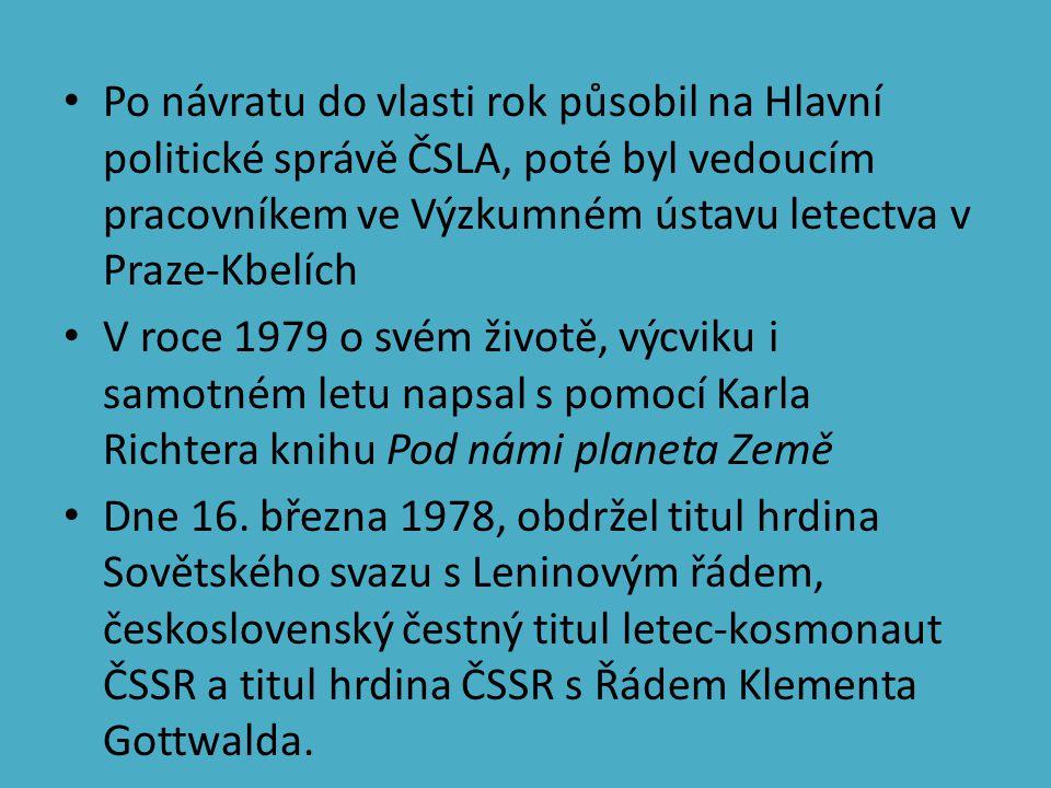 Po návratu do vlasti rok působil na Hlavní politické správě ČSLA, poté byl vedoucím pracovníkem ve Výzkumném ústavu letectva v Praze-Kbelích V roce 1979 o svém životě, výcviku i samotném letu napsal s pomocí Karla Richtera knihu Pod námi planeta Země Dne 16.