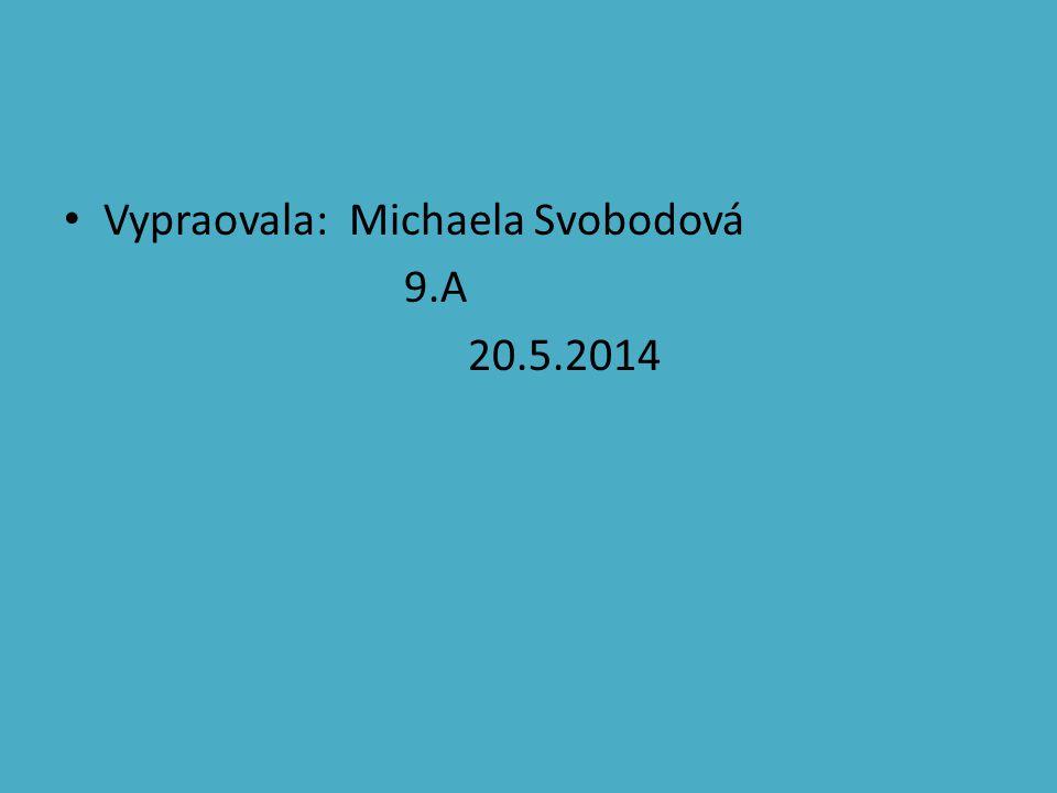 Vypraovala: Michaela Svobodová 9.A 20.5.2014