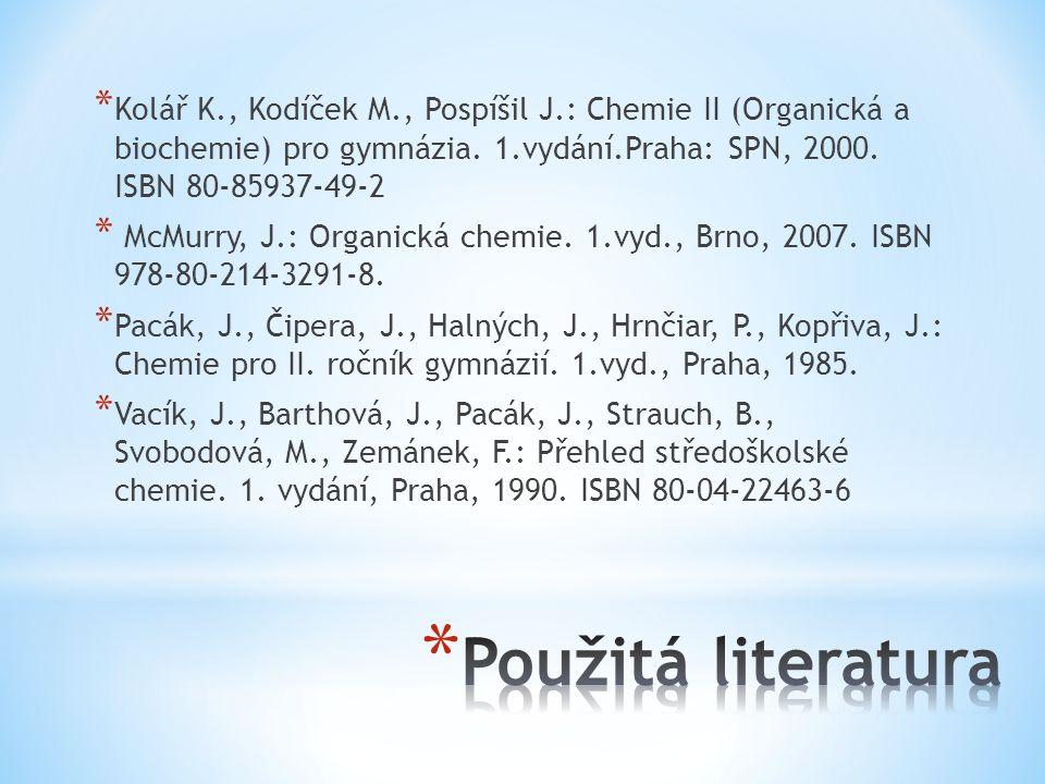 * Kolář K., Kodíček M., Pospíšil J.: Chemie II (Organická a biochemie) pro gymnázia. 1.vydání.Praha: SPN, 2000. ISBN 80-85937-49-2 * McMurry, J.: Orga