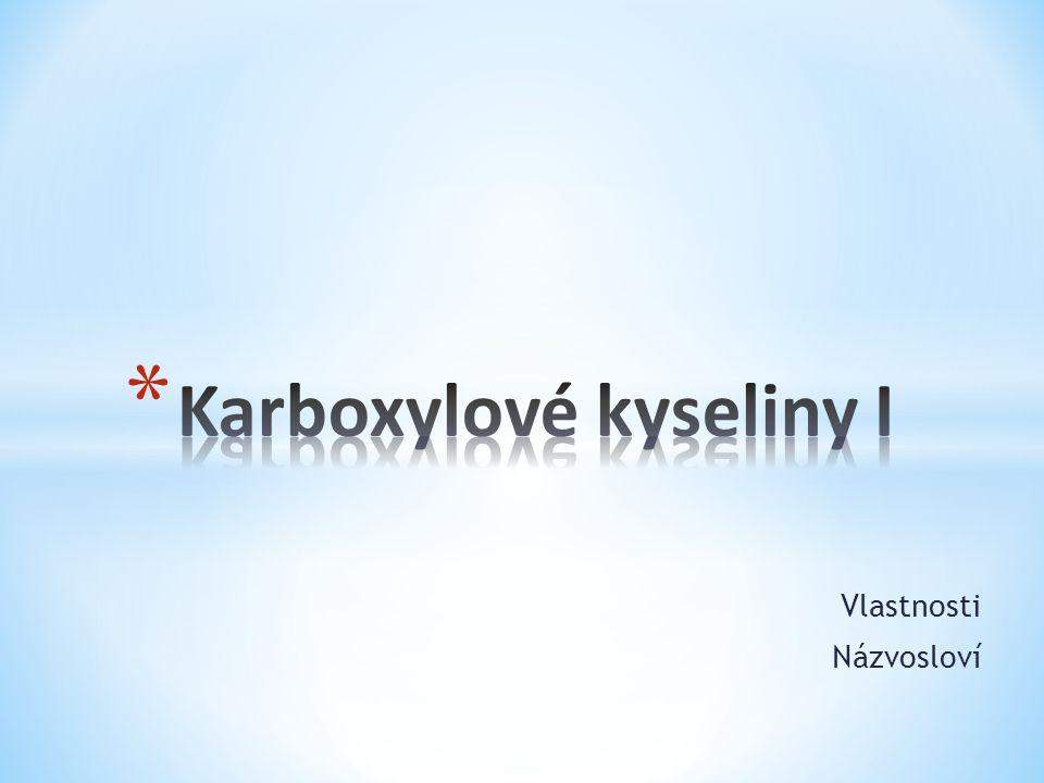 * Karboxylové kyseliny jsou kyslíkaté deriváty uhlovodíků, které obsahují karboxylovou skupinu – COOH.