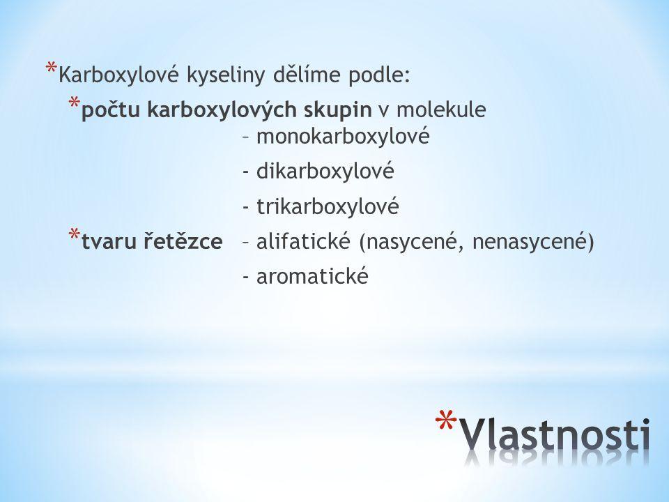 * Karboxylové kyseliny dělíme podle: * počtu karboxylových skupin v molekule – monokarboxylové - dikarboxylové - trikarboxylové * tvaru řetězce – alifatické (nasycené, nenasycené) - aromatické