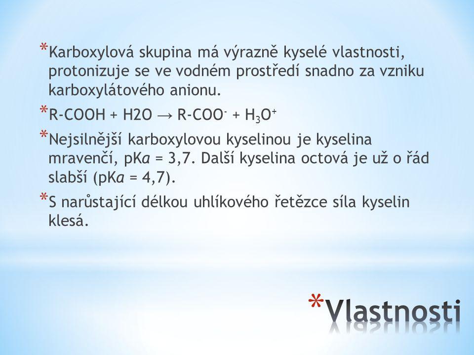 * Karboxylová skupina má výrazně kyselé vlastnosti, protonizuje se ve vodném prostředí snadno za vzniku karboxylátového anionu. * R-COOH + H2O → R-COO