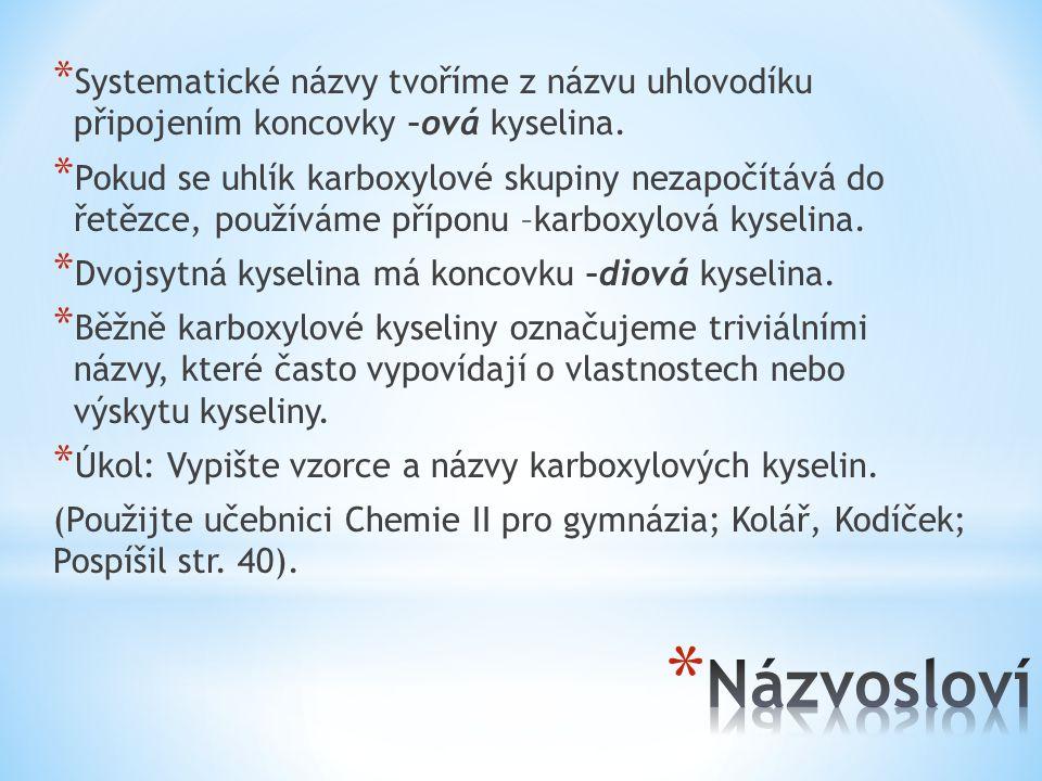 * Systematické názvy tvoříme z názvu uhlovodíku připojením koncovky –ová kyselina.