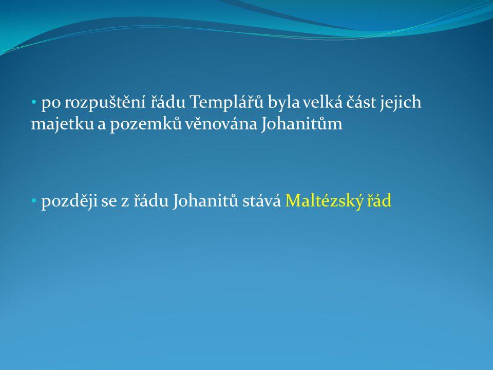 po rozpuštění řádu Templářů byla velká část jejich majetku a pozemků věnována Johanitům později se z řádu Johanitů stává Maltézský řád