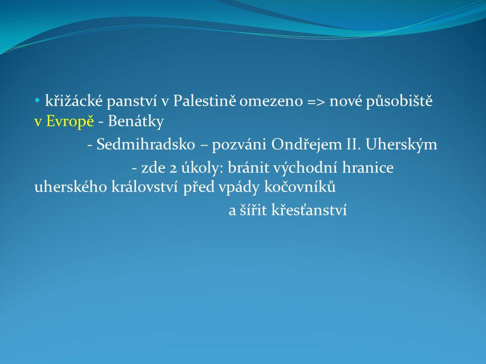 křižácké panství v Palestině omezeno => nové působiště v Evropě - Benátky - Sedmihradsko – pozváni Ondřejem II. Uherským - zde 2 úkoly: bránit východn