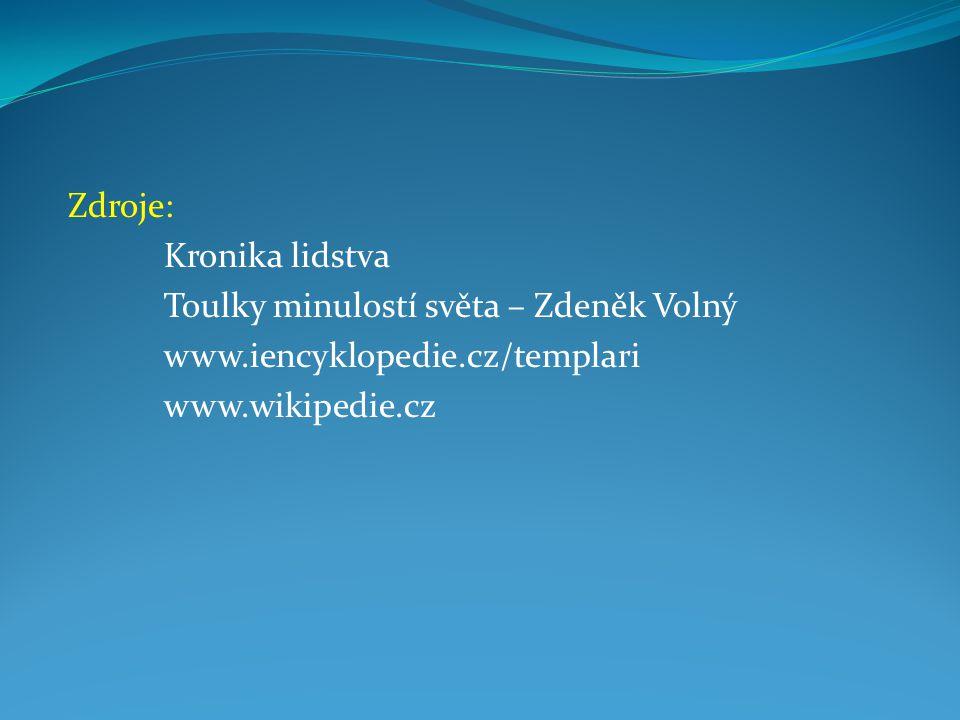 Zdroje: Kronika lidstva Toulky minulostí světa – Zdeněk Volný www.iencyklopedie.cz/templari www.wikipedie.cz