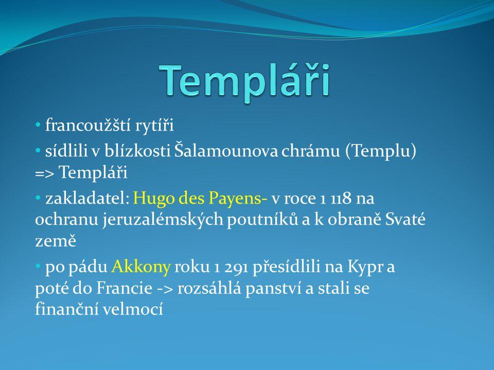francoužští rytíři sídlili v blízkosti Šalamounova chrámu (Templu) => Templáři zakladatel: Hugo des Payens- v roce 1 118 na ochranu jeruzalémských pou