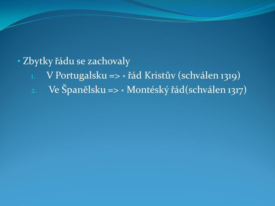 Zbytky řádu se zachovaly 1. V Portugalsku => * řád Kristův (schválen 1319) 2. Ve Španělsku => * Montéský řád(schválen 1317)