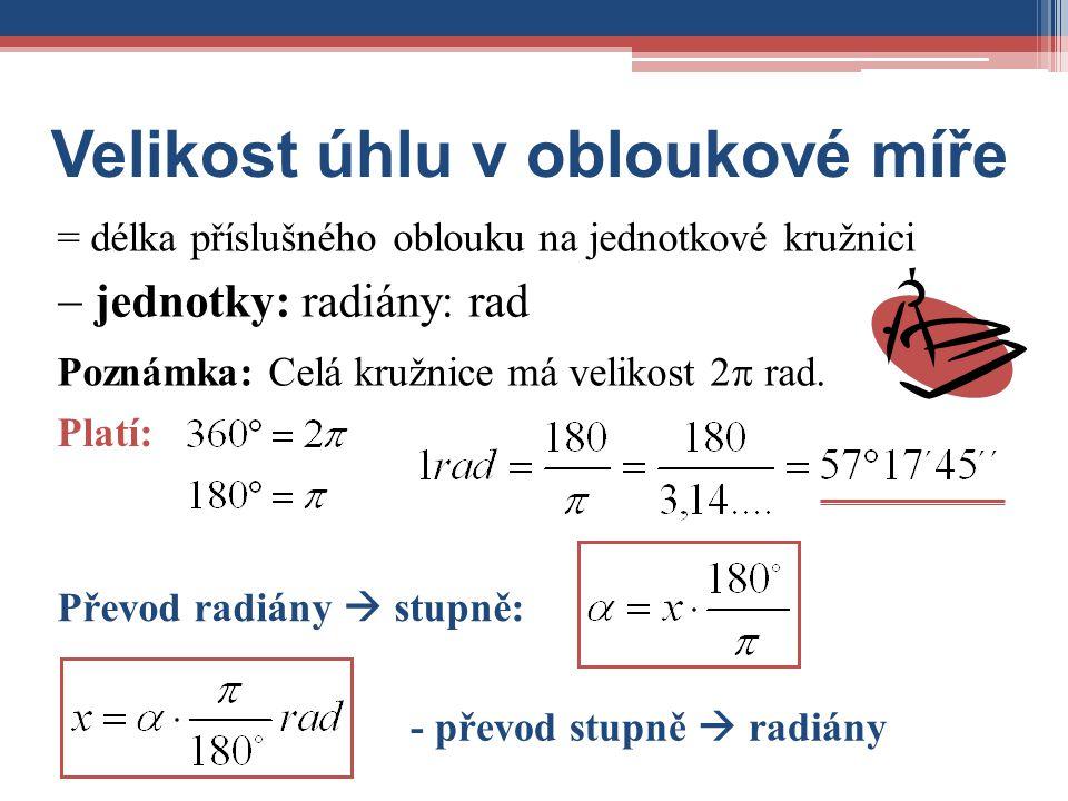 Velikost úhlu v obloukové míře  jednotky: radiány: rad = délka příslušného oblouku na jednotkové kružnici Poznámka: Celá kružnice má velikost 2  rad