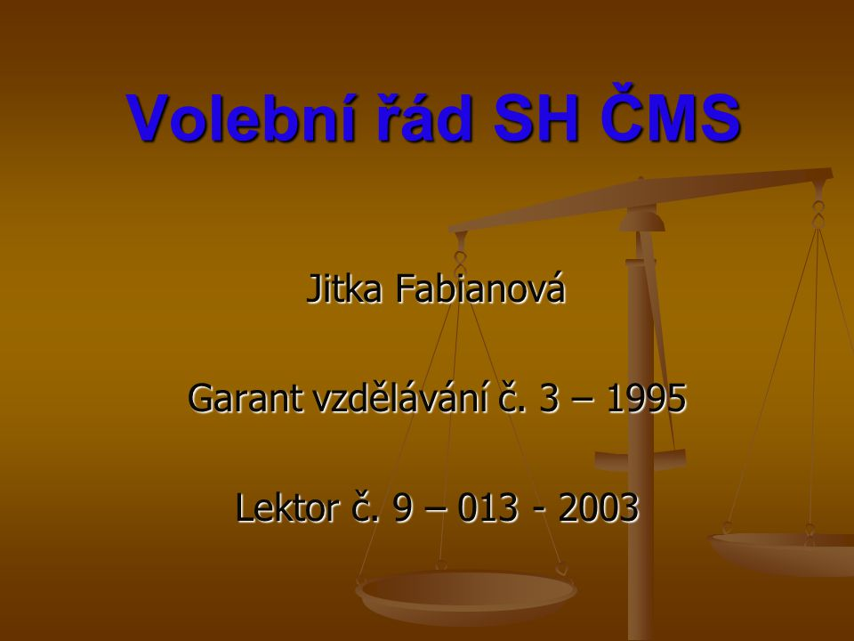 Volební řád SH ČMS Jitka Fabianová Garant vzdělávání č. 3 – 1995 Lektor č. 9 – 013 - 2003