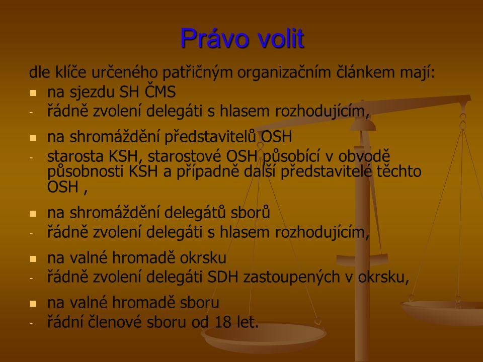 Právo volit dle klíče určeného patřičným organizačním článkem mají: na sjezdu SH ČMS - - řádně zvolení delegáti s hlasem rozhodujícím, na shromáždění