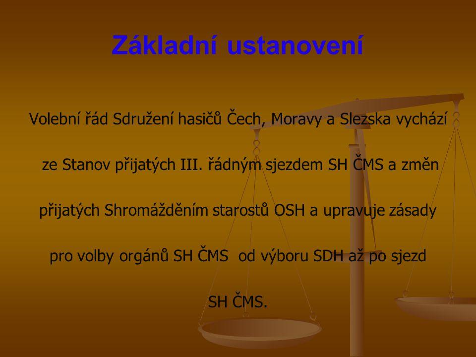 Základní ustanovení Volební řád Sdružení hasičů Čech, Moravy a Slezska vychází ze Stanov přijatých III. řádným sjezdem SH ČMS a změn přijatých Shromáž