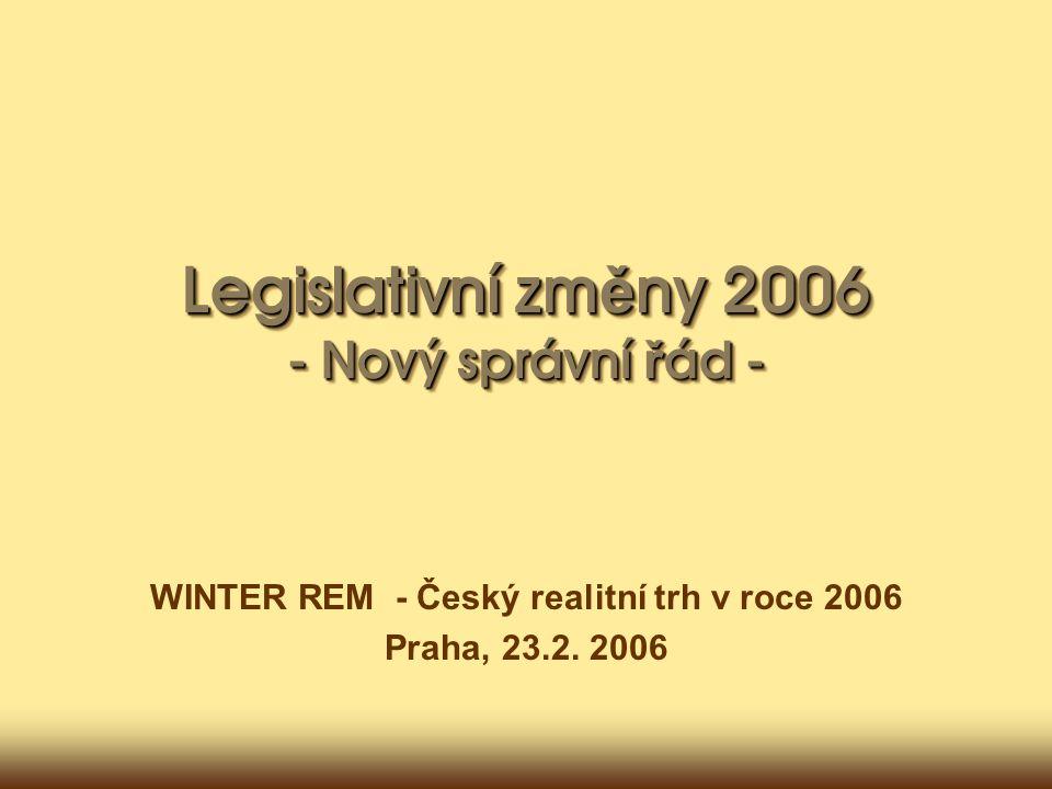 Legislativní zm ě ny 2006 - Nový správní ř ád - WINTER REM - Český realitní trh v roce 2006 Praha, 23.2.