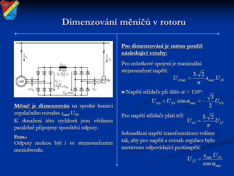 Dimenzování měničů v rotoru Měnič je dimenzován na spodní hranici regulačního rozsahu s max.U 20. K dosažení této rychlosti jsou většinou paralelně př