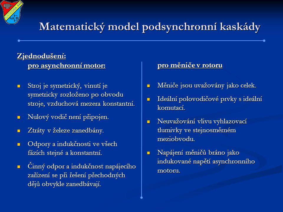 Matematický model podsynchronní kaskády Zjednodušení: pro asynchronní motor: Stroj je symetrický, vinutí je symetricky rozloženo po obvodu stroje, vzd