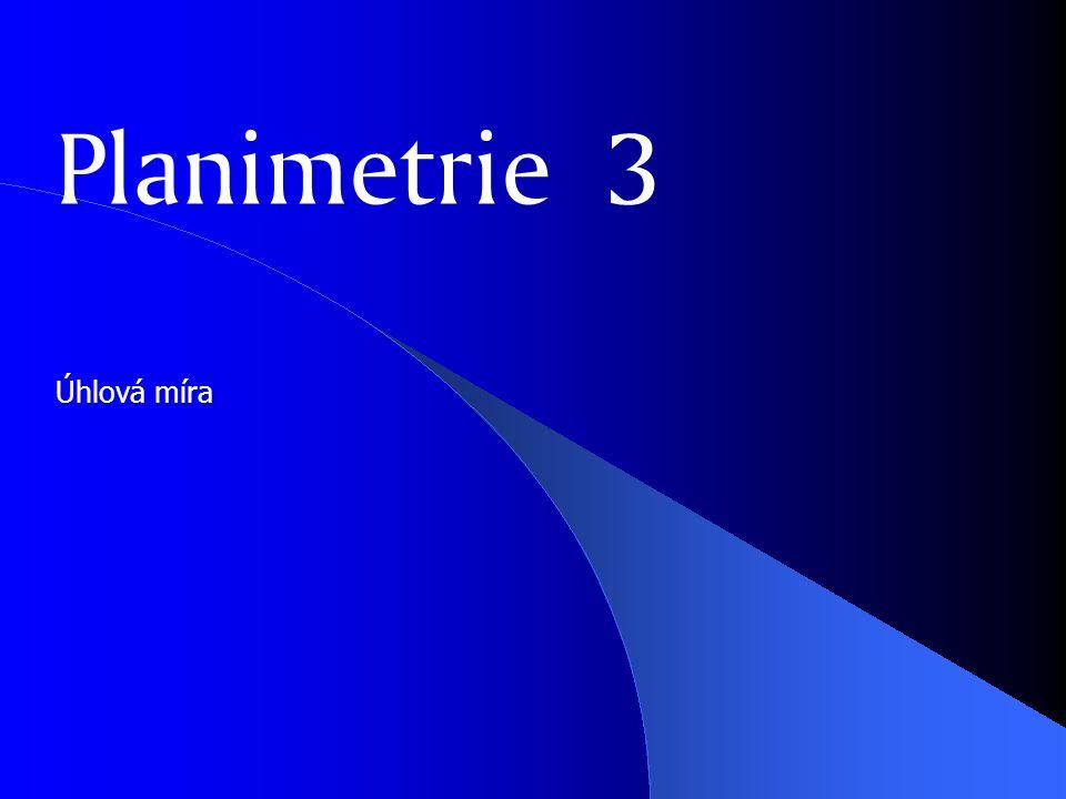 Planimetrie 3 Úhlová míra