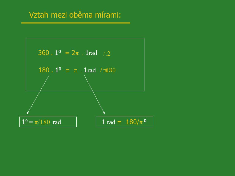 Úhlová míra: a) 60-tinná 1 0 = 1/90. R 1 0 = 60´ 1´ = 60´´ b) obloukovác) setinná  1 grad = 1/100. R r r r 1 radián 1 rad je takový středový úhel, kt