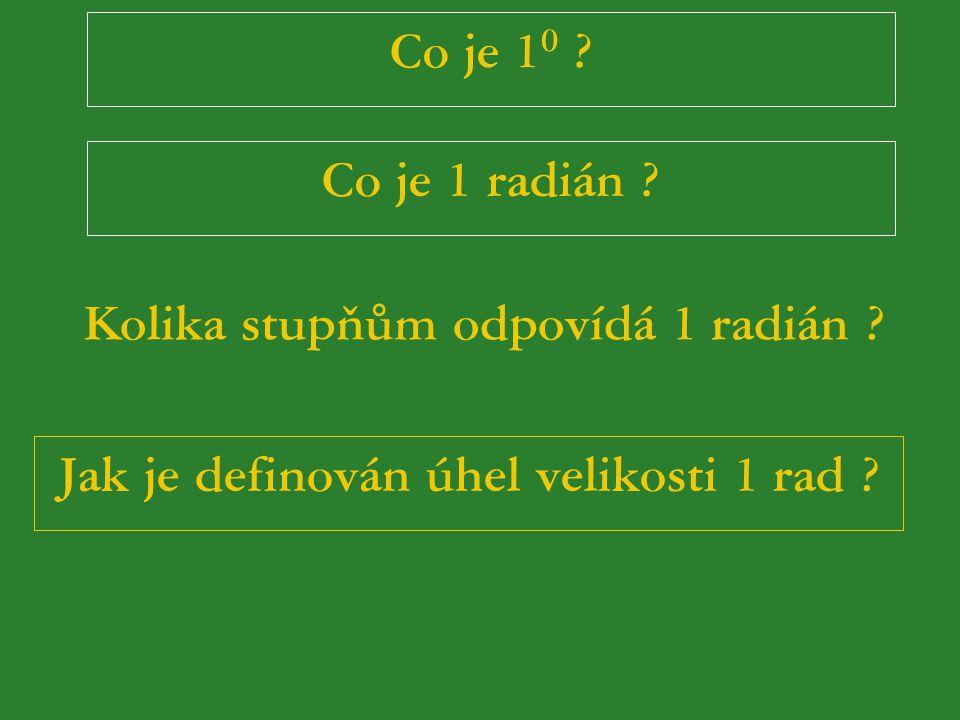 Vztah mezi oběma mírami: 360. 1 0 = 2 π. 1 rad 180. 1 0 = π. 1 rad / :180 /:π /:2 1 rad = 180/ π 0 1 0 = π/180 rad