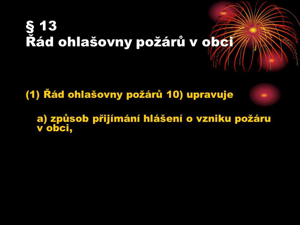 § 13 Řád ohlašovny požárů v obci (1) Řád ohlašovny požárů 10) upravuje a) způsob přijímání hlášení o vzniku požáru v obci,