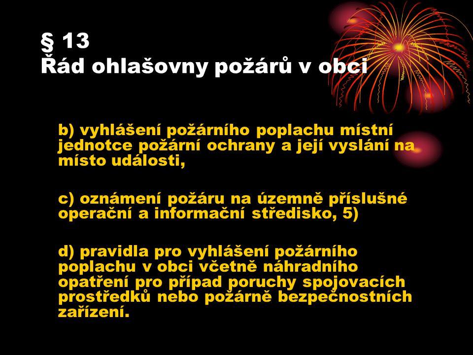 § 13 Řád ohlašovny požárů v obci b) vyhlášení požárního poplachu místní jednotce požární ochrany a její vyslání na místo události, c) oznámení požáru
