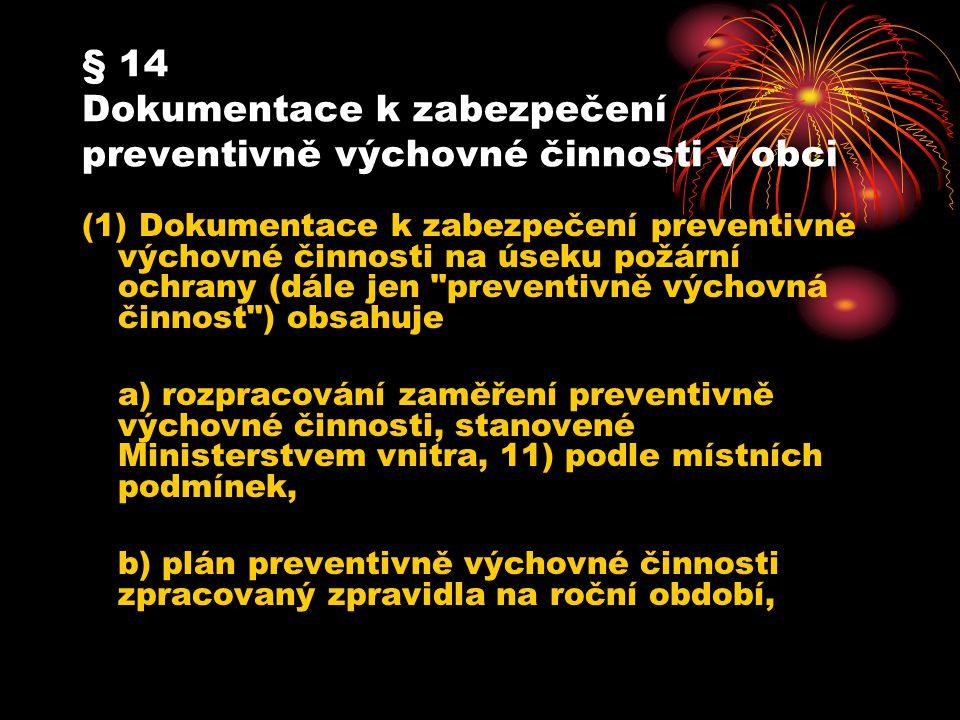 § 14 Dokumentace k zabezpečení preventivně výchovné činnosti v obci (1) Dokumentace k zabezpečení preventivně výchovné činnosti na úseku požární ochra