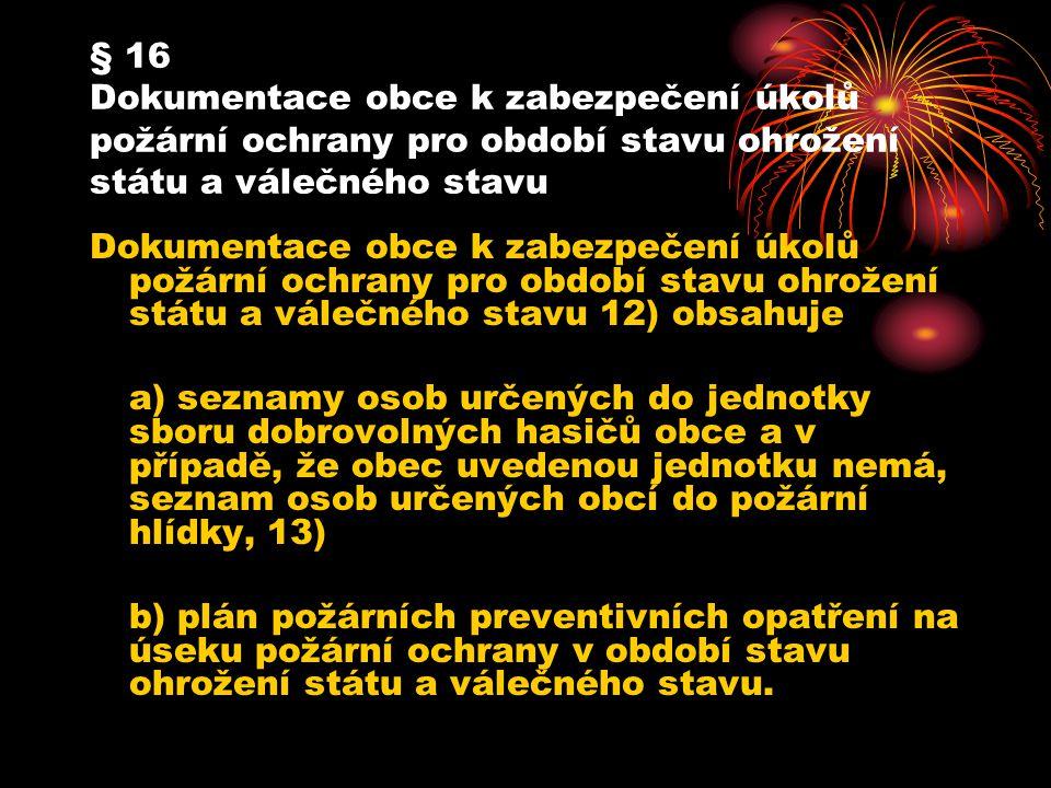 § 16 Dokumentace obce k zabezpečení úkolů požární ochrany pro období stavu ohrožení státu a válečného stavu Dokumentace obce k zabezpečení úkolů požár