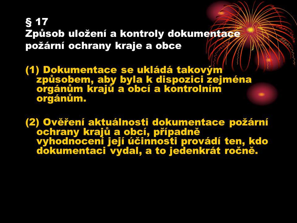 § 17 Způsob uložení a kontroly dokumentace požární ochrany kraje a obce (1) Dokumentace se ukládá takovým způsobem, aby byla k dispozici zejména orgán