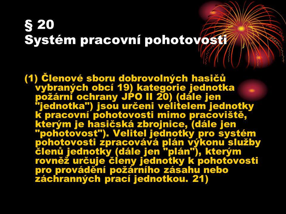 § 20 Systém pracovní pohotovosti (1) Členové sboru dobrovolných hasičů vybraných obcí 19) kategorie jednotka požární ochrany JPO II 20) (dále jen