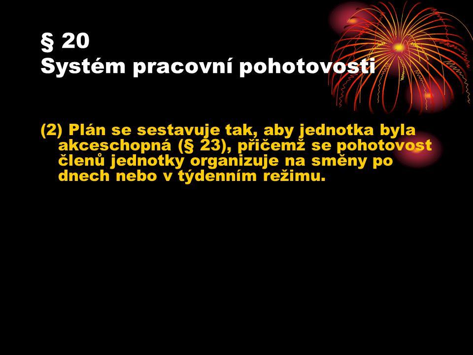 § 20 Systém pracovní pohotovosti (2) Plán se sestavuje tak, aby jednotka byla akceschopná (§ 23), přičemž se pohotovost členů jednotky organizuje na s