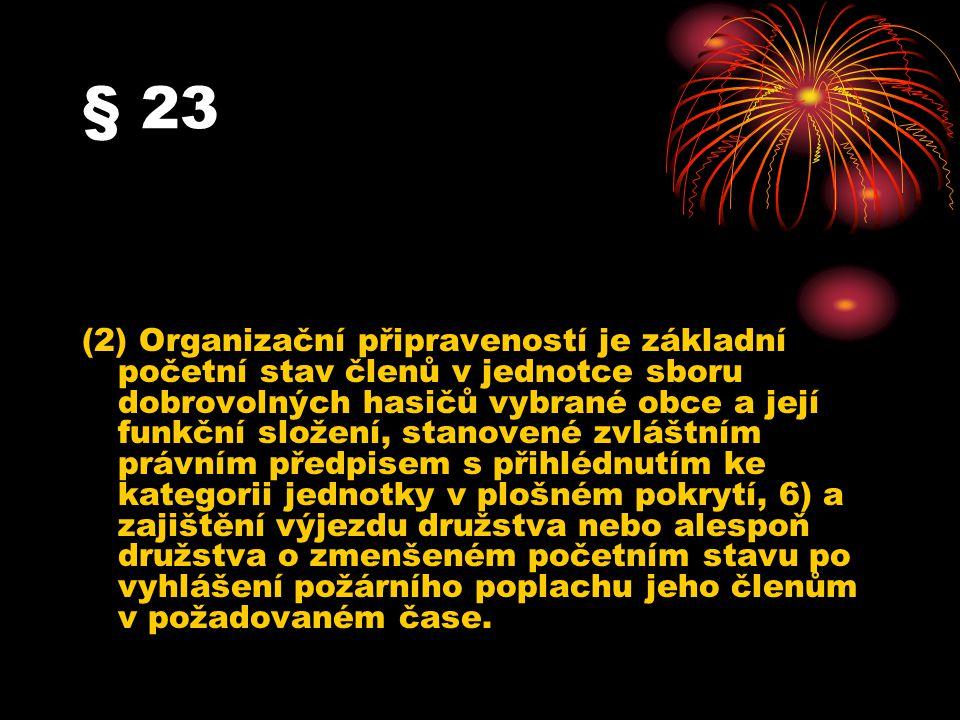 § 23 (2) Organizační připraveností je základní početní stav členů v jednotce sboru dobrovolných hasičů vybrané obce a její funkční složení, stanovené