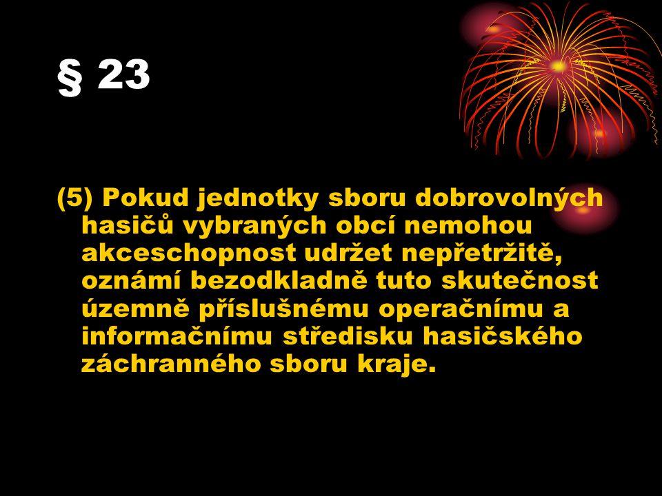§ 23 (5) Pokud jednotky sboru dobrovolných hasičů vybraných obcí nemohou akceschopnost udržet nepřetržitě, oznámí bezodkladně tuto skutečnost územně p