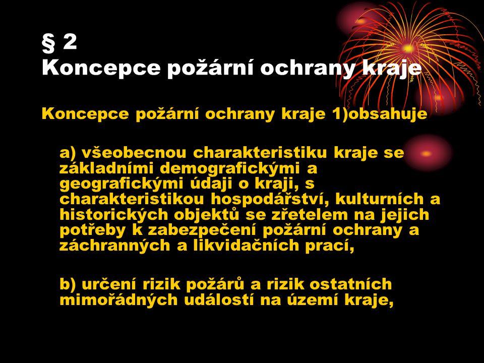 § 2 Koncepce požární ochrany kraje Koncepce požární ochrany kraje 1)obsahuje a) všeobecnou charakteristiku kraje se základními demografickými a geogra
