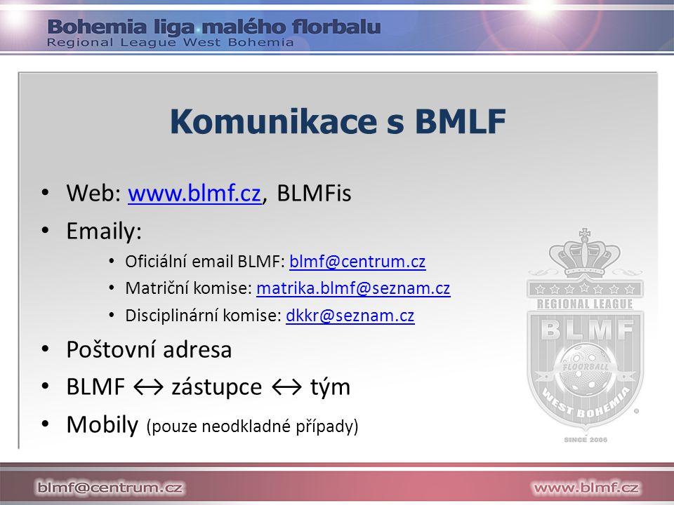 Komunikace s BMLF Web: www.blmf.cz, BLMFiswww.blmf.cz Emaily: Oficiální email BLMF: blmf@centrum.czblmf@centrum.cz Matriční komise: matrika.blmf@seznam.czmatrika.blmf@seznam.cz Disciplinární komise: dkkr@seznam.czdkkr@seznam.cz Poštovní adresa BLMF ↔ zástupce ↔ tým Mobily (pouze neodkladné případy)