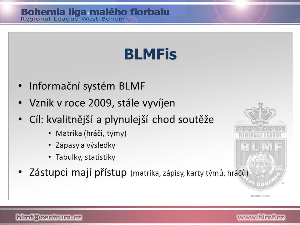 BLMFis Informační systém BLMF Vznik v roce 2009, stále vyvíjen Cíl: kvalitnější a plynulejší chod soutěže Matrika (hráči, týmy) Zápasy a výsledky Tabulky, statistiky Zástupci mají přístup (matrika, zápisy, karty týmů, hráčů)