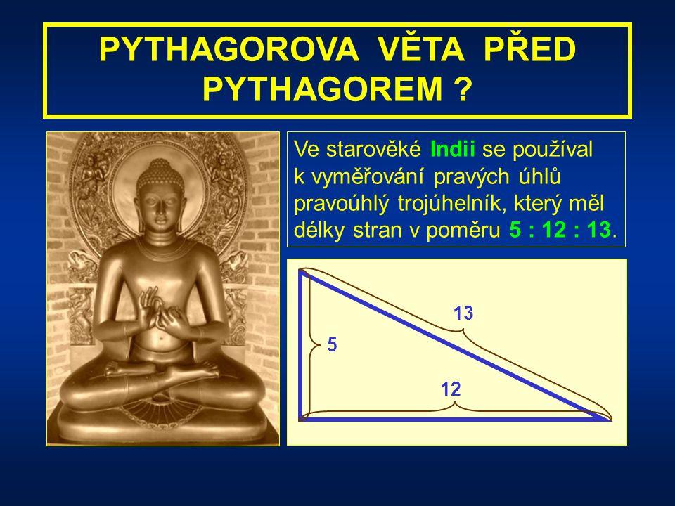 PYTHAGOROVA VĚTA PŘED PYTHAGOREM ? Ve starověkém Egyptě už 2500 let před Pythagorem provozovali při stavbách chrámů své tajné vyměřovací umění tzv. ha