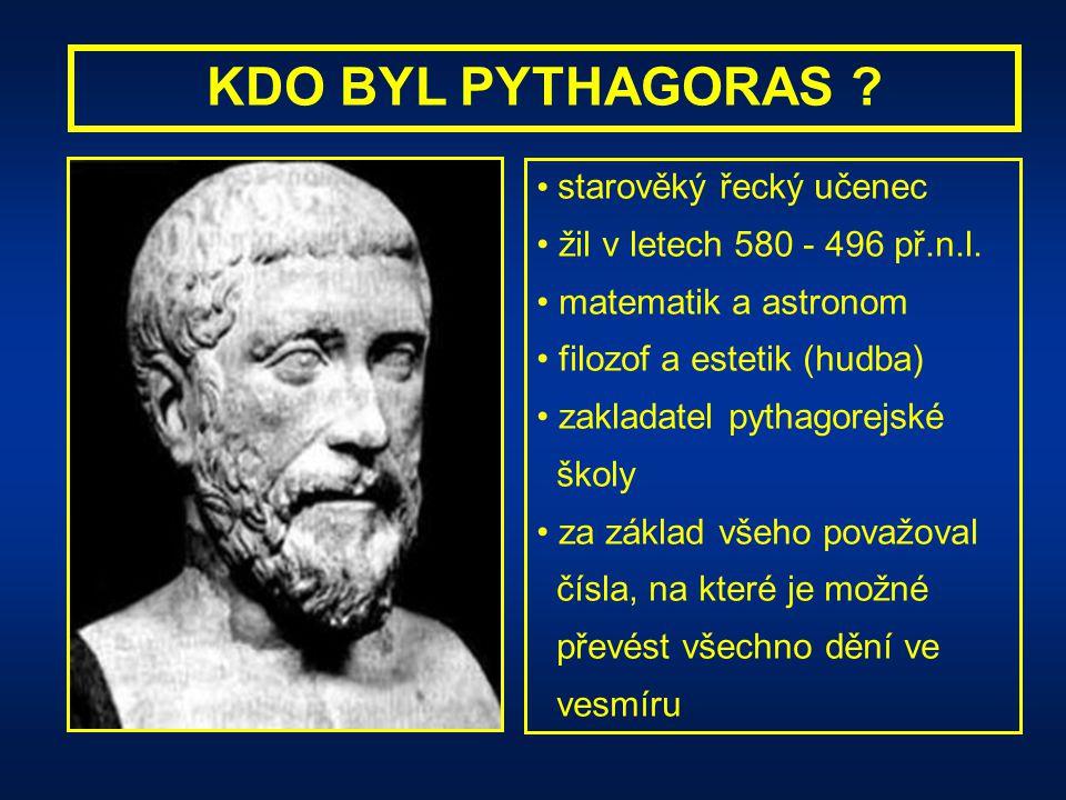 KDO BYL PYTHAGORAS .starověký řecký učenec žil v letech 580 - 496 př.n.l.