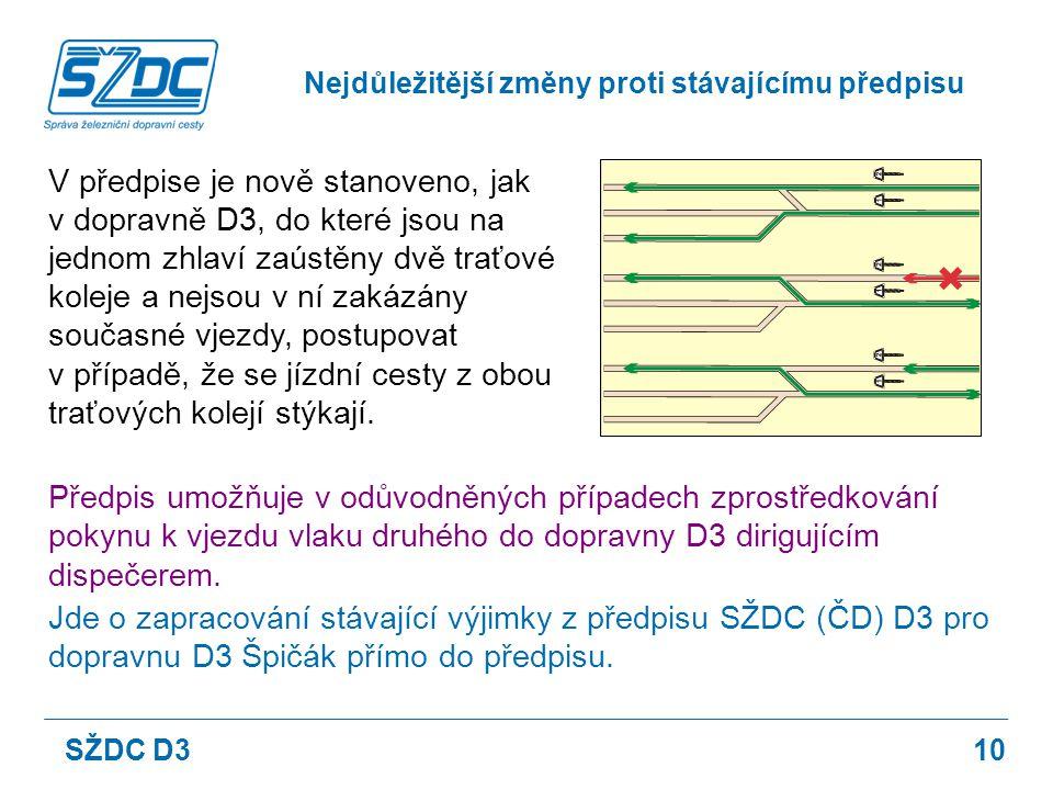10 V předpise je nově stanoveno, jak v dopravně D3, do které jsou na jednom zhlaví zaústěny dvě traťové koleje a nejsou v ní zakázány současné vjezdy,