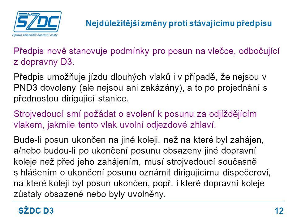 12 Předpis nově stanovuje podmínky pro posun na vlečce, odbočující z dopravny D3. Předpis umožňuje jízdu dlouhých vlaků i v případě, že nejsou v PND3