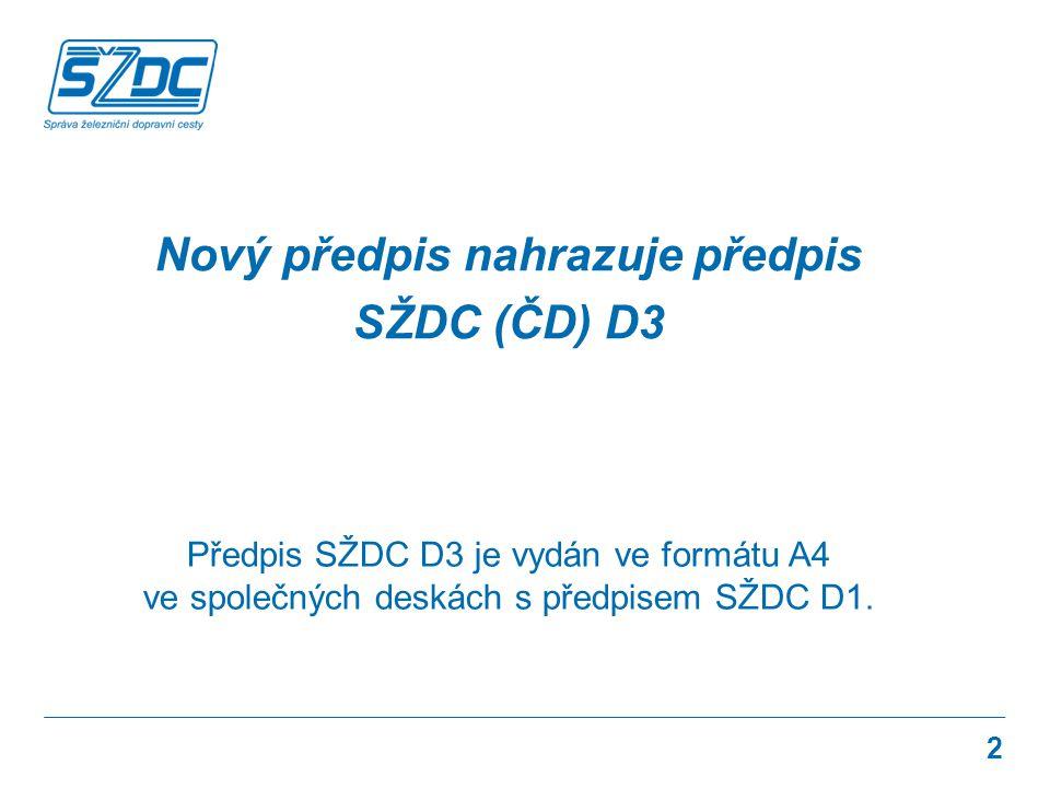 2 Nový předpis nahrazuje předpis SŽDC (ČD) D3 Předpis SŽDC D3 je vydán ve formátu A4 ve společných deskách s předpisem SŽDC D1.