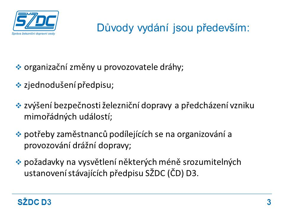 Důvody vydání jsou především: 3  organizační změny u provozovatele dráhy; SŽDC D3  zjednodušení předpisu;  zvýšení bezpečnosti železniční dopravy a