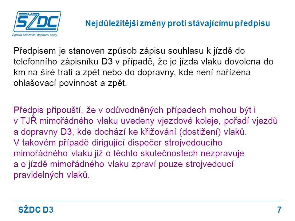 8 Předpis jednoznačně stanoví, jak ohlašuje dirigující dispečer výpravčímu přilehlé stanice příjezd vlaku do sousední dopravny D3 a jak se postupuje v případě, že v této dopravně D3 nemá strojvedoucí nařízenou ohlašovací povinnost.