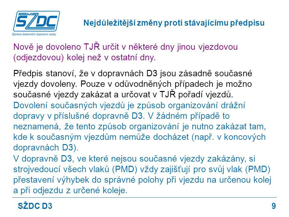 10 V předpise je nově stanoveno, jak v dopravně D3, do které jsou na jednom zhlaví zaústěny dvě traťové koleje a nejsou v ní zakázány současné vjezdy, postupovat v případě, že se jízdní cesty z obou traťových kolejí stýkají.