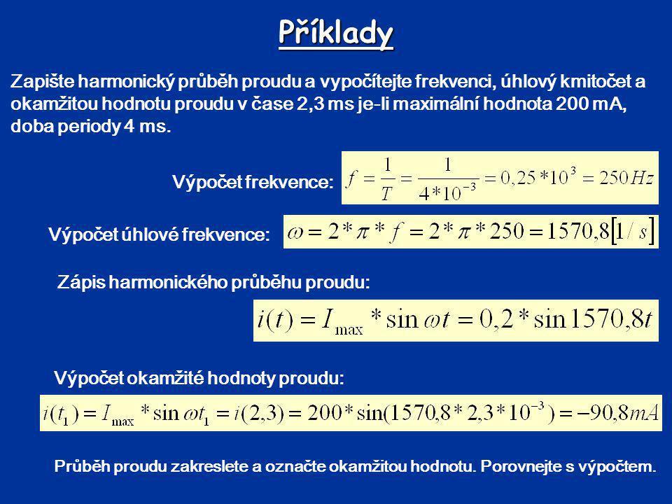 Příklady Zapište harmonický průběh proudu a vypočítejte frekvenci, úhlový kmitočet a okamžitou hodnotu proudu v čase 2,3 ms je-li maximální hodnota 20