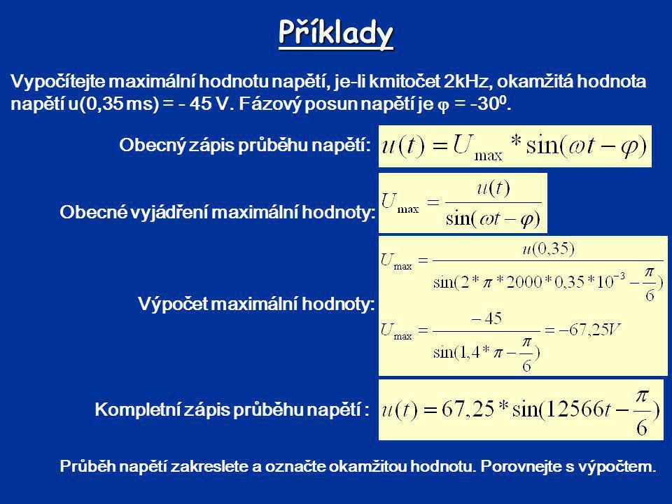 Příklady Vypočítejte maximální hodnotu napětí, je-li kmitočet 2kHz, okamžitá hodnota napětí u(0,35 ms) = - 45 V. Fázový posun napětí je  = -30 0. Obe